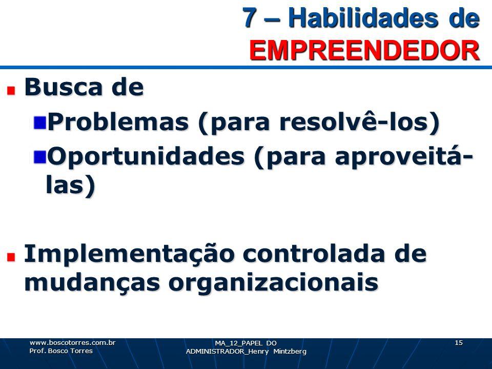 7 – Habilidades de EMPREENDEDOR 7 – Habilidades de EMPREENDEDOR Busca de Problemas (para resolvê-los) Oportunidades (para aproveitá- las) Implementaçã
