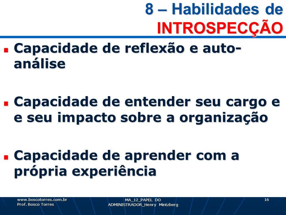8 – Habilidades de INTROSPECÇÃO 8 – Habilidades de INTROSPECÇÃO Capacidade de reflexão e auto- análise Capacidade de entender seu cargo e e seu impact
