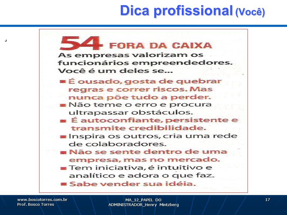 MA_12_PAPEL DO ADMINISTRADOR_Henry Mintzberg 17 Dica profissional (Você) Dica profissional (Você). www.boscotorres.com.br Prof. Bosco Torres