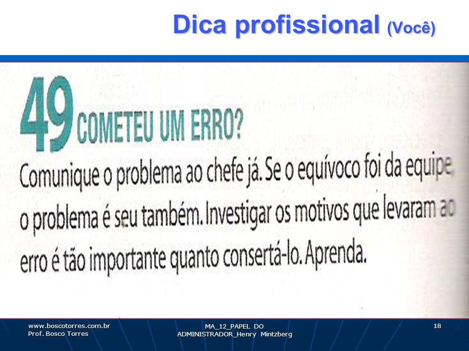 MA_12_PAPEL DO ADMINISTRADOR_Henry Mintzberg 18 Dica profissional (Você) Dica profissional (Você). www.boscotorres.com.br Prof. Bosco Torres