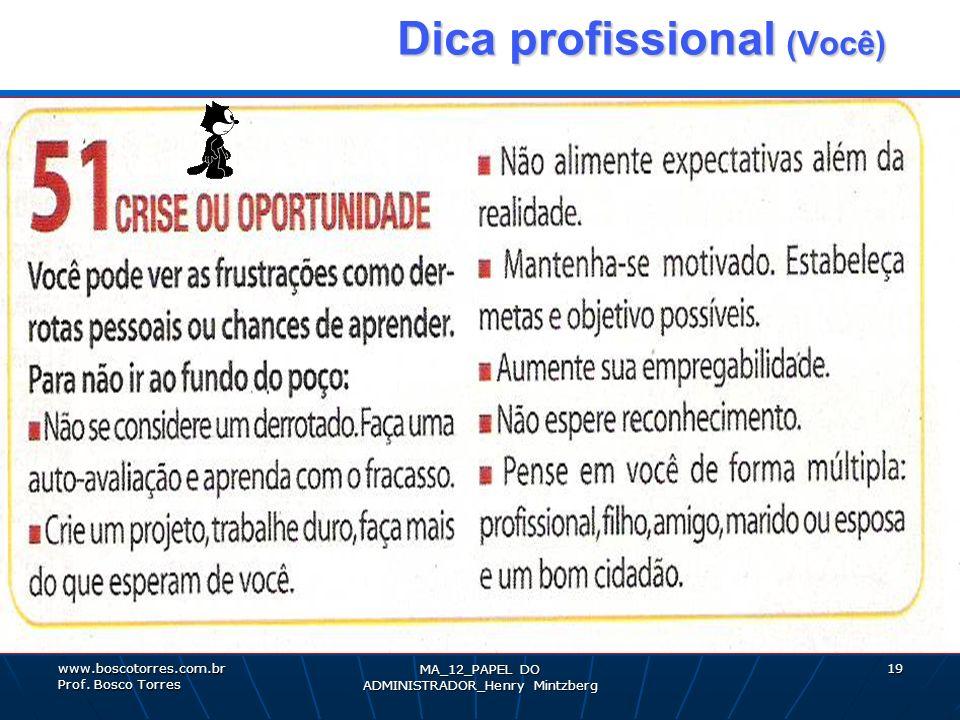 MA_12_PAPEL DO ADMINISTRADOR_Henry Mintzberg 19 Dica profissional (Você) Dica profissional (Você). www.boscotorres.com.br Prof. Bosco Torres