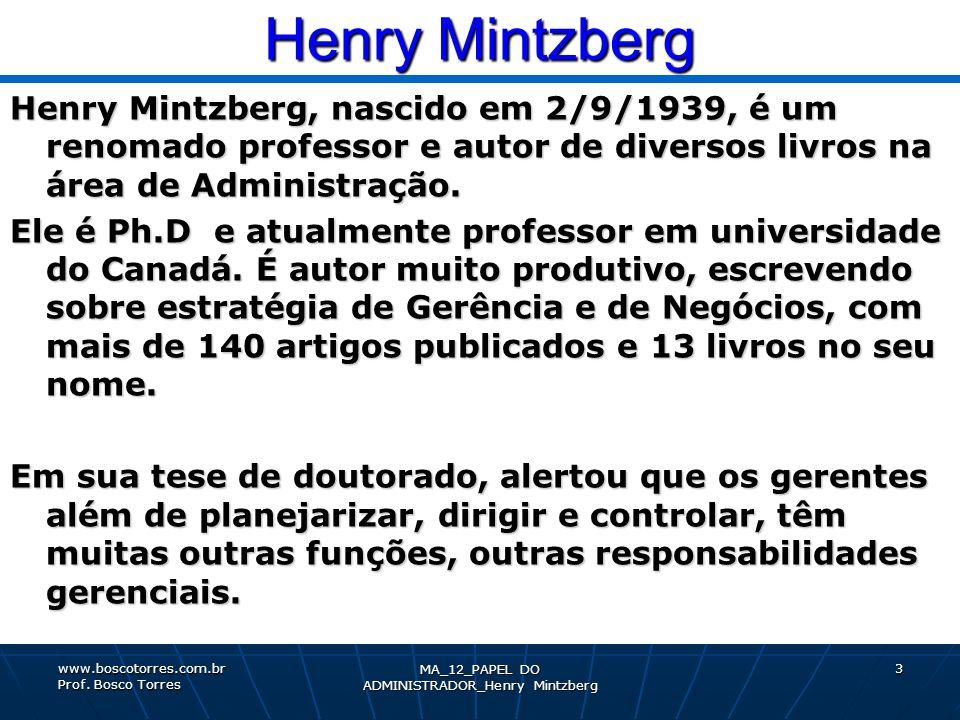 Henry Mintzberg Henry Mintzberg, nascido em 2/9/1939, é um renomado professor e autor de diversos livros na área de Administração. Ele é Ph.D e atualm