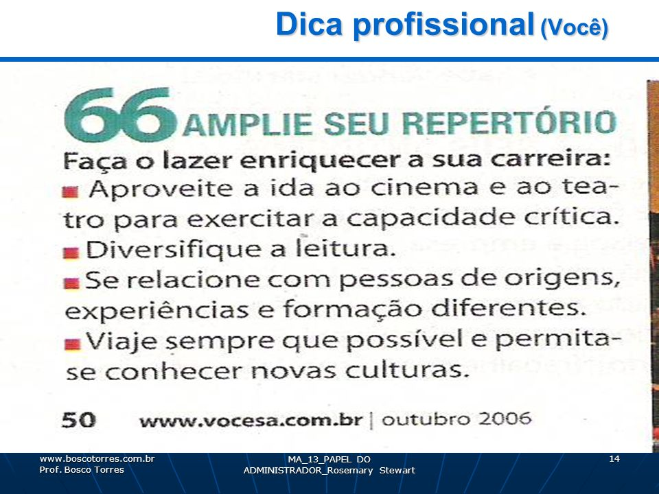 MA_13_PAPEL DO ADMINISTRADOR_Rosemary Stewart 14 Dica profissional (Você) Dica profissional (Você). www.boscotorres.com.br Prof. Bosco Torres
