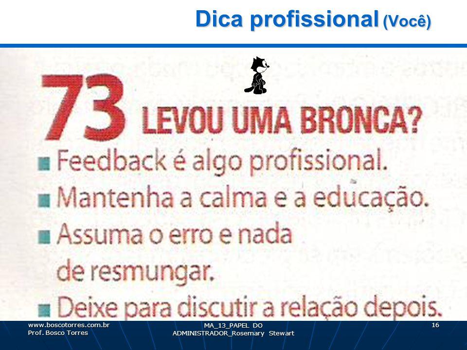 MA_13_PAPEL DO ADMINISTRADOR_Rosemary Stewart 16 Dica profissional (Você) Dica profissional (Você). www.boscotorres.com.br Prof. Bosco Torres