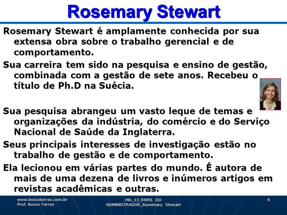 7 Rosemary Stewart Rosemary Stewart Uma contribuição acadêmica importante para a compreensão do papel dos gerentes foi feita pela professora inglesa Rosemary Stewart, de Oxford.