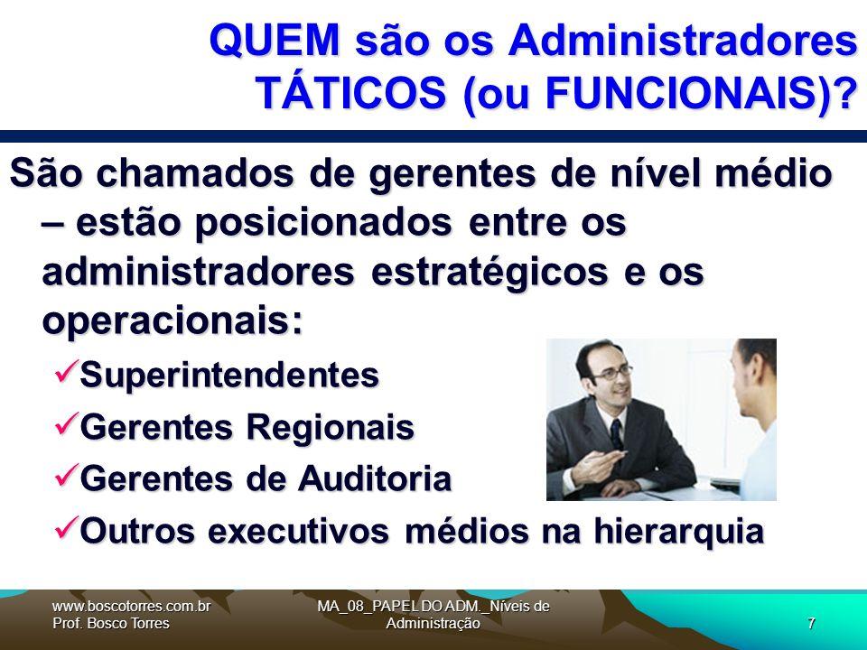 MA_08_PAPEL DO ADM._Níveis de Administração7 QUEM são os Administradores TÁTICOS (ou FUNCIONAIS).