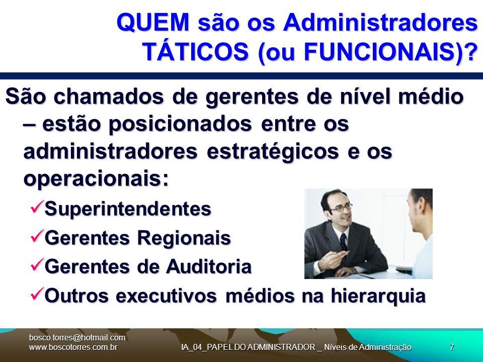 IA_04_PAPEL DO ADMINISTRADOR _ Níveis de Administração7 QUEM são os Administradores TÁTICOS (ou FUNCIONAIS)? São chamados de gerentes de nível médio –