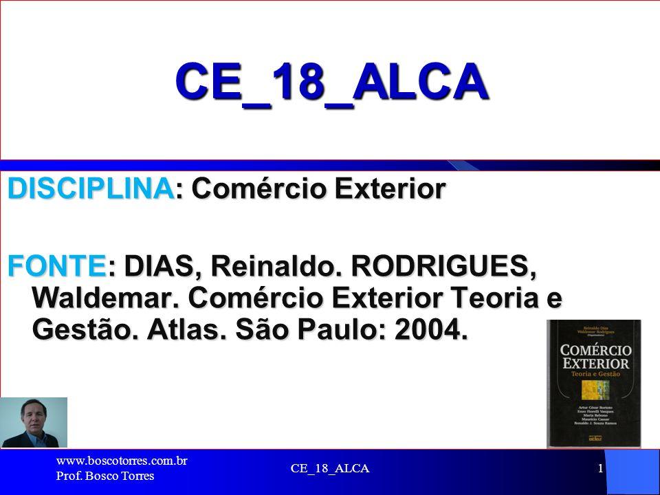 CE_18_ALCA1 CE_18_ALCA DISCIPLINA: Comércio Exterior FONTE: DIAS, Reinaldo. RODRIGUES, Waldemar. Comércio Exterior Teoria e Gestão. Atlas. São Paulo: