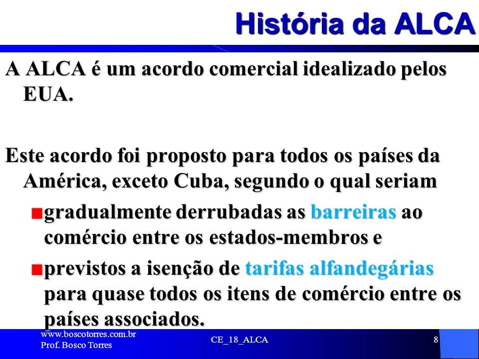 História da ALCA A ALCA é um acordo comercial idealizado pelos EUA. Este acordo foi proposto para todos os países da América, exceto Cuba, segundo o q