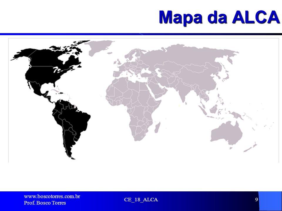 Constituição da ALCA A ALCA seria composta por 34 países americanos, na prática os mesmos que integram a Organização dos Estados Americanos (OEA), exceto Cuba Os EUA alegam que Cuba: desrespeita os direitos humanos não é tem um regime de governo a democrático pratica crimes políticos e humanitários www.boscotorres.com.br Prof.