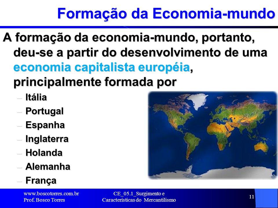 CE_05.1_Surgimento e Características do Mercantilismo 12 Economia Capitalista européia Surgem novas rotas mercantis ligando todos os grandes centros europeus www.boscotorres.com.br Prof.
