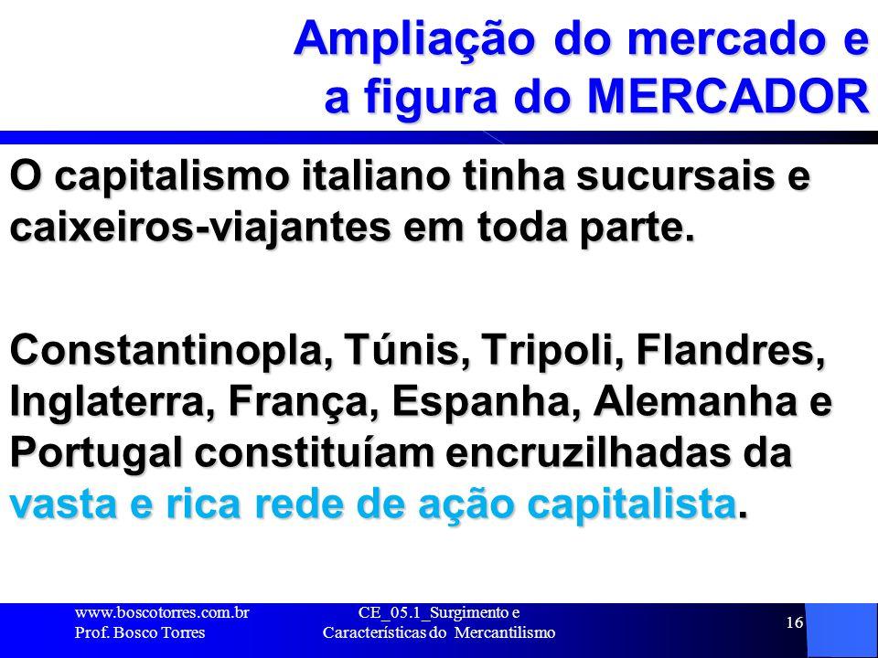 CE_05.1_Surgimento e Características do Mercantilismo 17 Mercadores ITALIANOS Para os MERCADORES ITALIANOS o fundamental era a ampliação do controle do comércio e a ampliação do controle do comércio e o domínio das rotas comerciais.