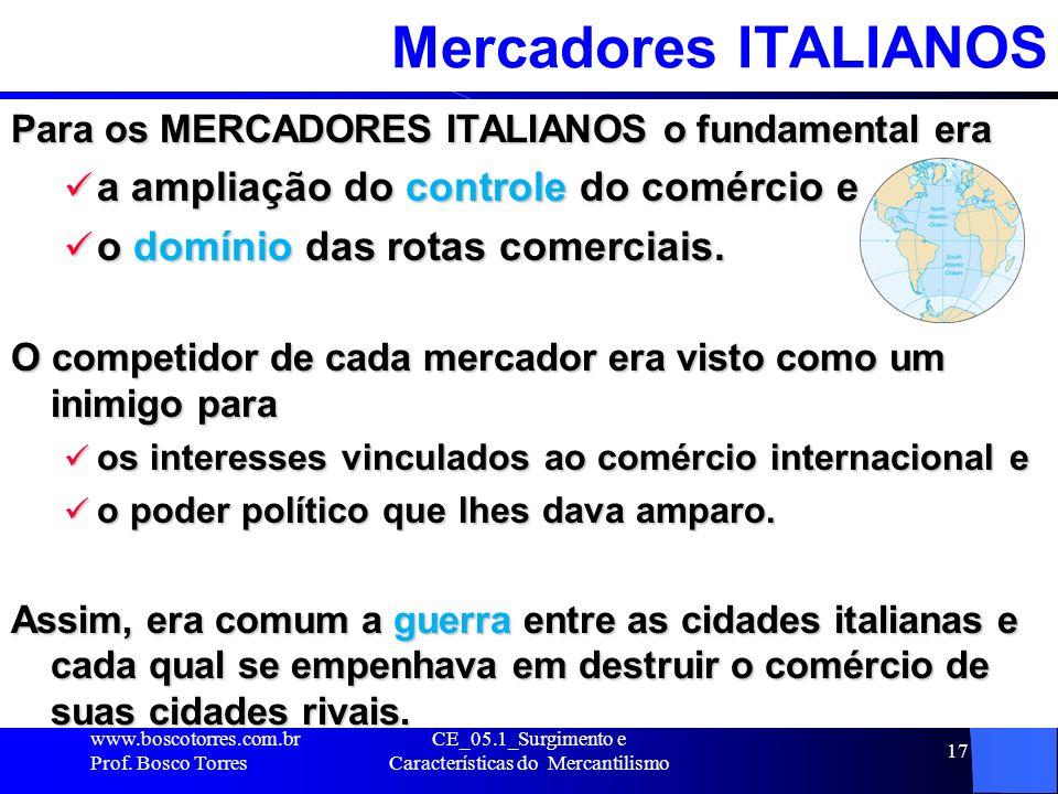 CE_05.1_Surgimento e Características do Mercantilismo 18 Importância de VENEZA (Itália) Entre as cidades italianas, Veneza era uma das mais poderosas www.boscotorres.com.br Prof.