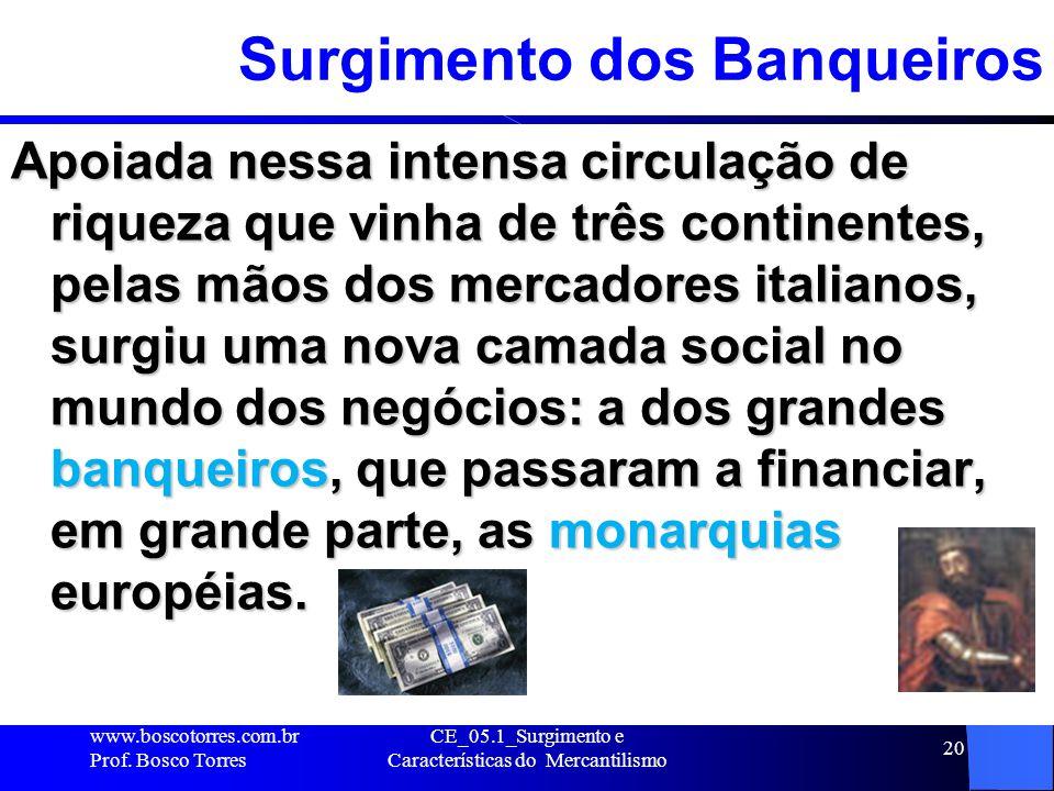 CE_05.1_Surgimento e Características do Mercantilismo 21 ALIANÇA de interesses entre mercadores e a realeza Por um lado, os MERCADORES e BURGUESES em geral procuravam a proteção real com o fim de assegurar a circulação de suas riquezas.