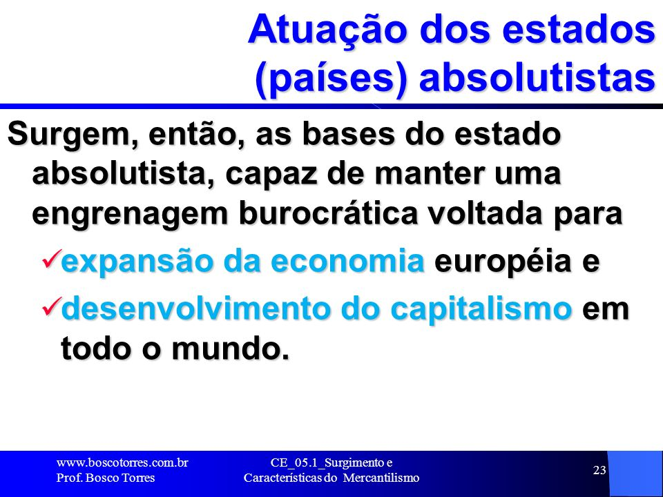CE_05.1_Surgimento e Características do Mercantilismo 24 Limitação do comércio local (Europa) A burguesia do restante da Europa, sem condições de crescer, sujeitava-se à – imposição de preços e – limitação de oferta de produtos.