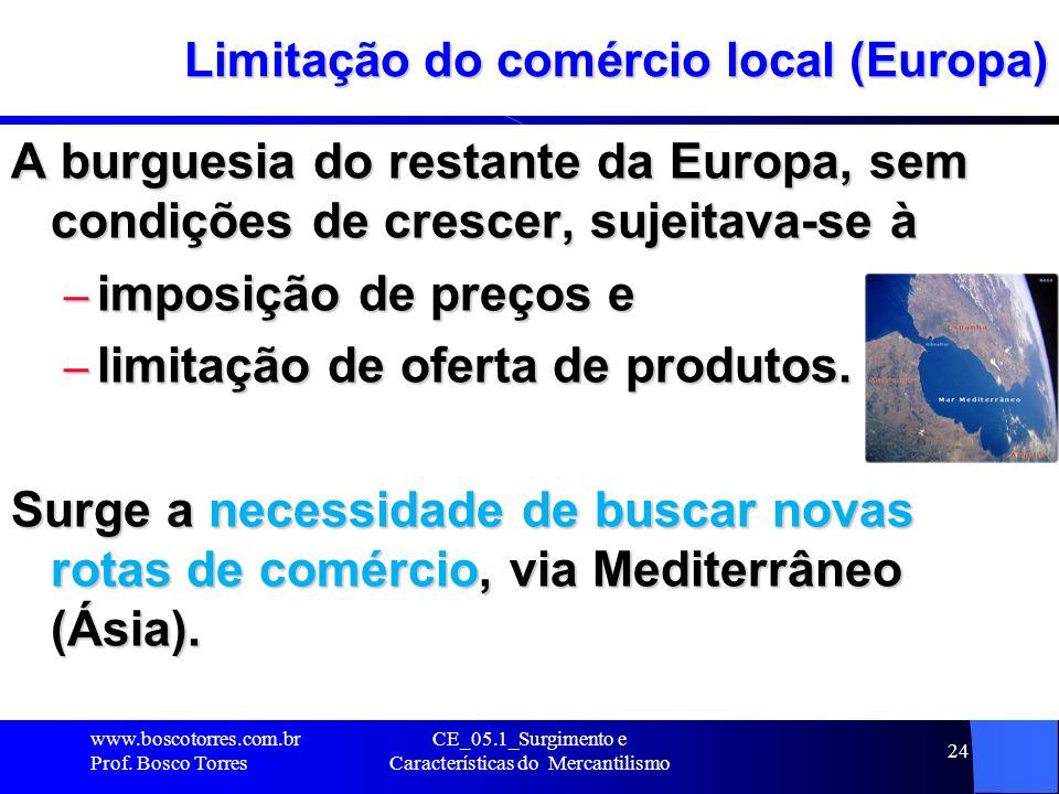 CE_05.1_Surgimento e Características do Mercantilismo 25 Limitação do comércio europeu Nos negócios entre os comerciantes flamengos, portugueses, alemães e ingleses, as trocas com o Oriente pela via mediterrânea estavam apresentando déficit.