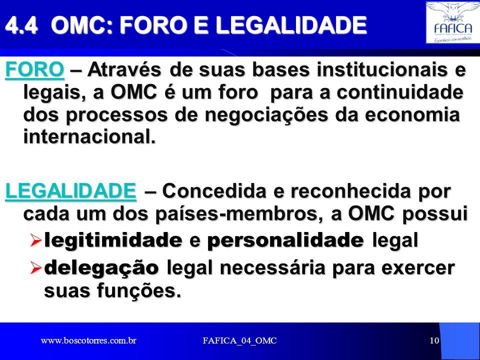 FAFICA_04_OMC10 4.4 OMC: FORO E LEGALIDADE FORO – Através de suas bases institucionais e legais, a OMC é um foro para a continuidade dos processos de negociações da economia internacional.
