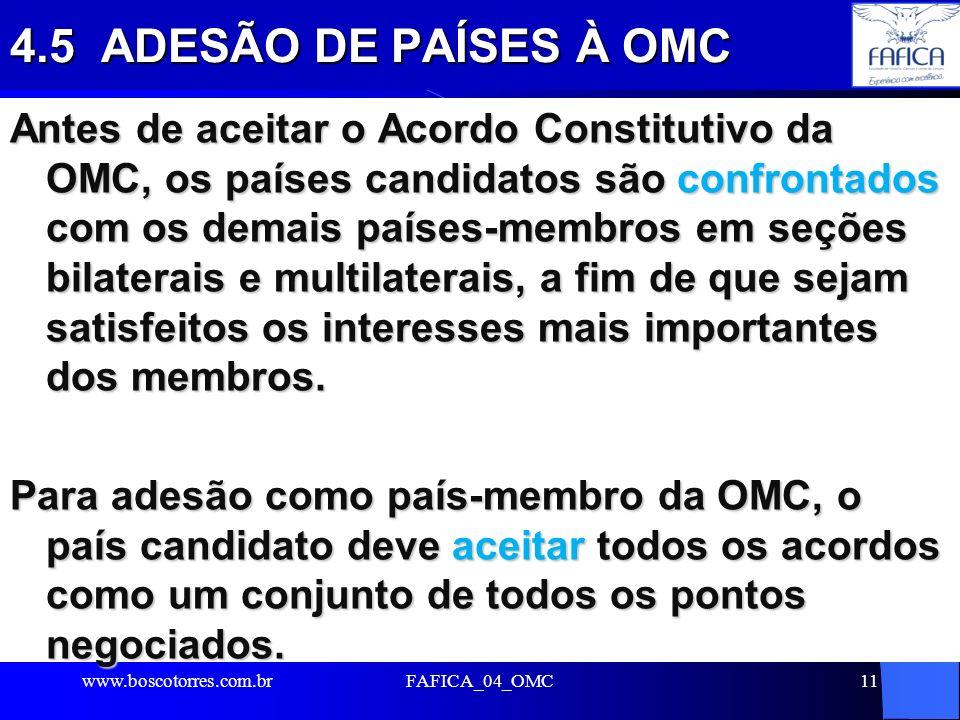 11 4.5 ADESÃO DE PAÍSES À OMC Antes de aceitar o Acordo Constitutivo da OMC, os países candidatos são confrontados com os demais países-membros em seç