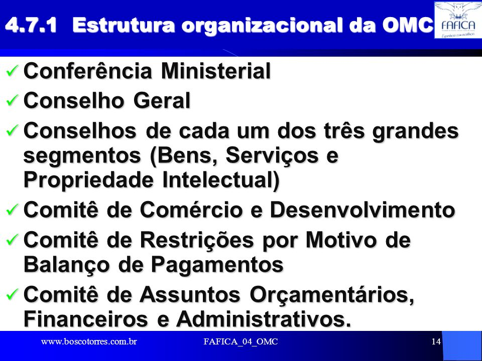 FAFICA_04_OMC14 4.7.1 Estrutura organizacional da OMC Conferência Ministerial Conferência Ministerial Conselho Geral Conselho Geral Conselhos de cada
