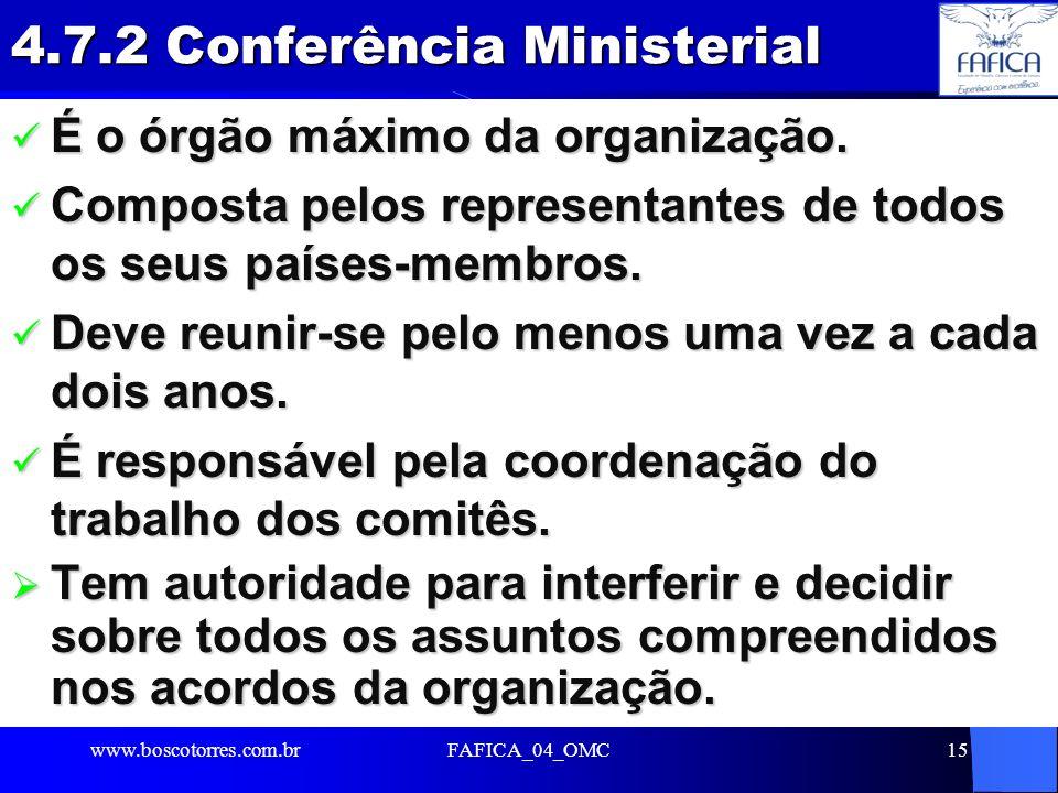 FAFICA_04_OMC15 4.7.2 Conferência Ministerial É o órgão máximo da organização. É o órgão máximo da organização. Composta pelos representantes de todos