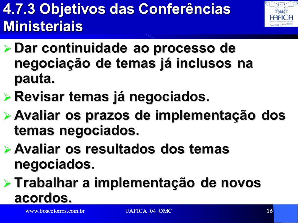 FAFICA_04_OMC16 4.7.3 Objetivos das Conferências Ministeriais Dar continuidade ao processo de negociação de temas já inclusos na pauta. Dar continuida