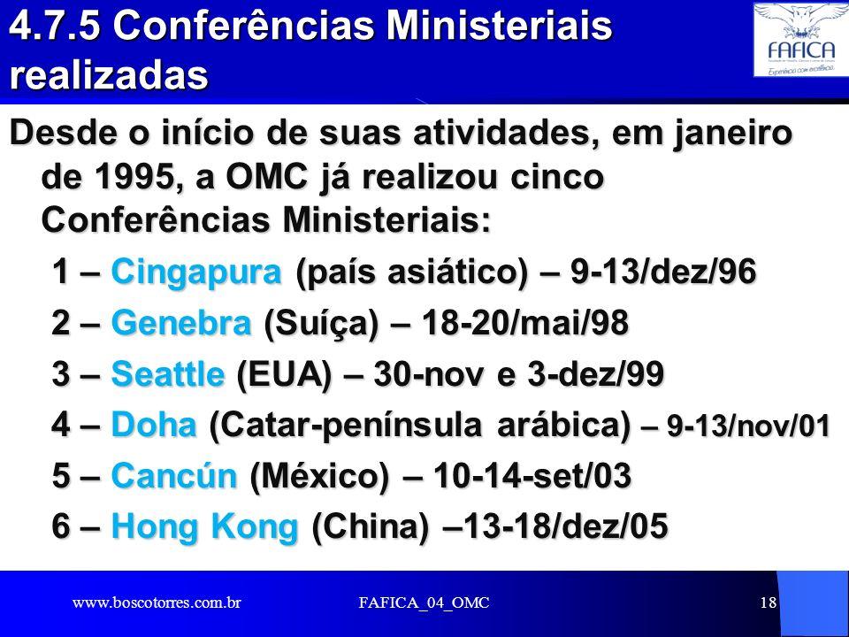 FAFICA_04_OMC18 4.7.5 Conferências Ministeriais realizadas Desde o início de suas atividades, em janeiro de 1995, a OMC já realizou cinco Conferências