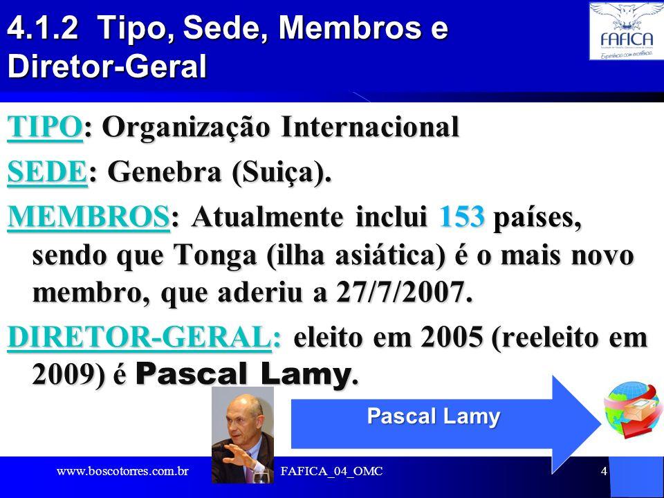 4.1.2 Tipo, Sede, Membros e Diretor-Geral TIPO: Organização Internacional SEDE: Genebra (Suiça). MEMBROS: Atualmente inclui 153 países, sendo que Tong