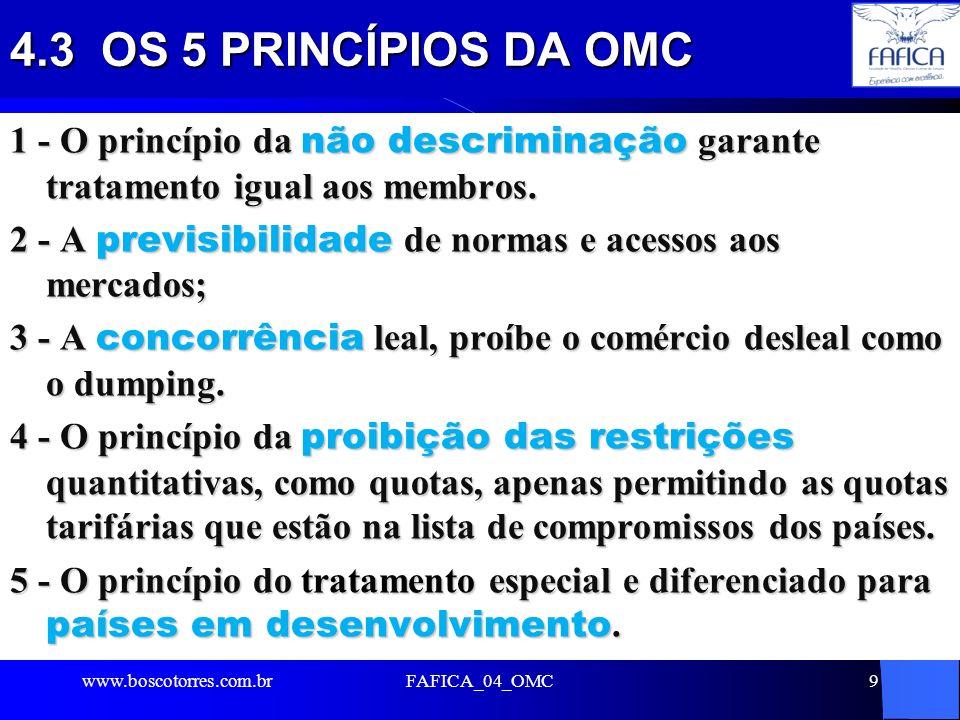 4.3 OS 5 PRINCÍPIOS DA OMC 1 - O princípio da não descriminação garante tratamento igual aos membros. 2 - A previsibilidade de normas e acessos aos me