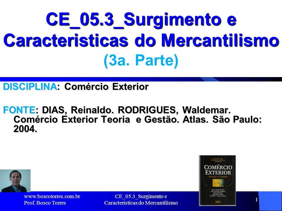 CE_05.3_Surgimento e Caracteristicas do Mercantilismo 1 CE_05.3_Surgimento e Caracteristicas do Mercantilismo (3a. Parte) DISCIPLINA: Comércio Exterio