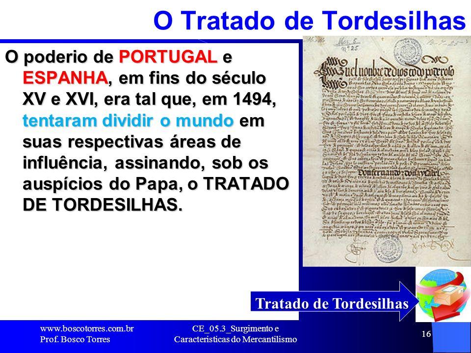 CE_05.3_Surgimento e Caracteristicas do Mercantilismo 16 O Tratado de Tordesilhas O poderio de PORTUGAL e ESPANHA, em fins do século XV e XVI, era tal
