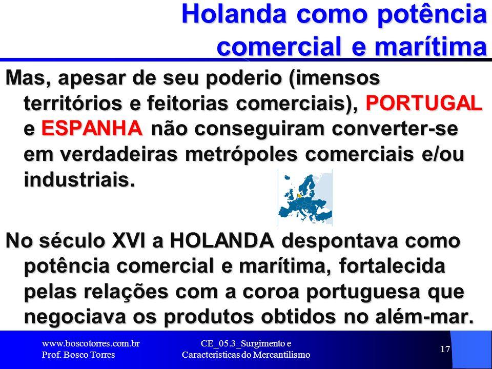CE_05.3_Surgimento e Caracteristicas do Mercantilismo 17 Holanda como potência comercial e marítima Mas, apesar de seu poderio (imensos territórios e