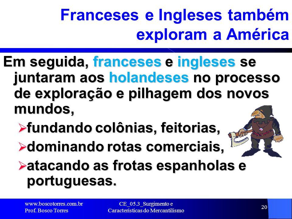 CE_05.3_Surgimento e Caracteristicas do Mercantilismo 20 Franceses e Ingleses também exploram a América Em seguida, franceses e ingleses se juntaram a