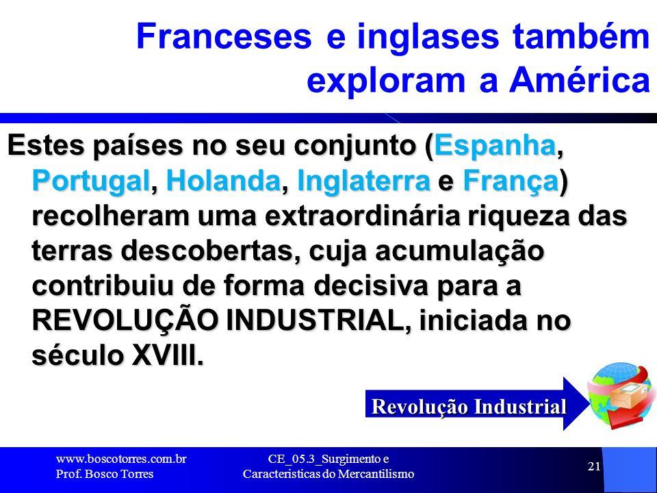 CE_05.3_Surgimento e Caracteristicas do Mercantilismo 21 Franceses e inglases também exploram a América Estes países no seu conjunto (Espanha, Portuga