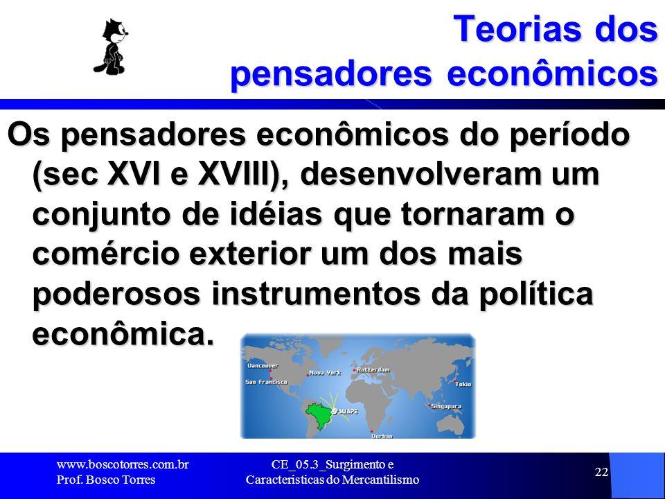 CE_05.3_Surgimento e Caracteristicas do Mercantilismo 22 Teorias dos pensadores econômicos Os pensadores econômicos do período (sec XVI e XVIII), dese