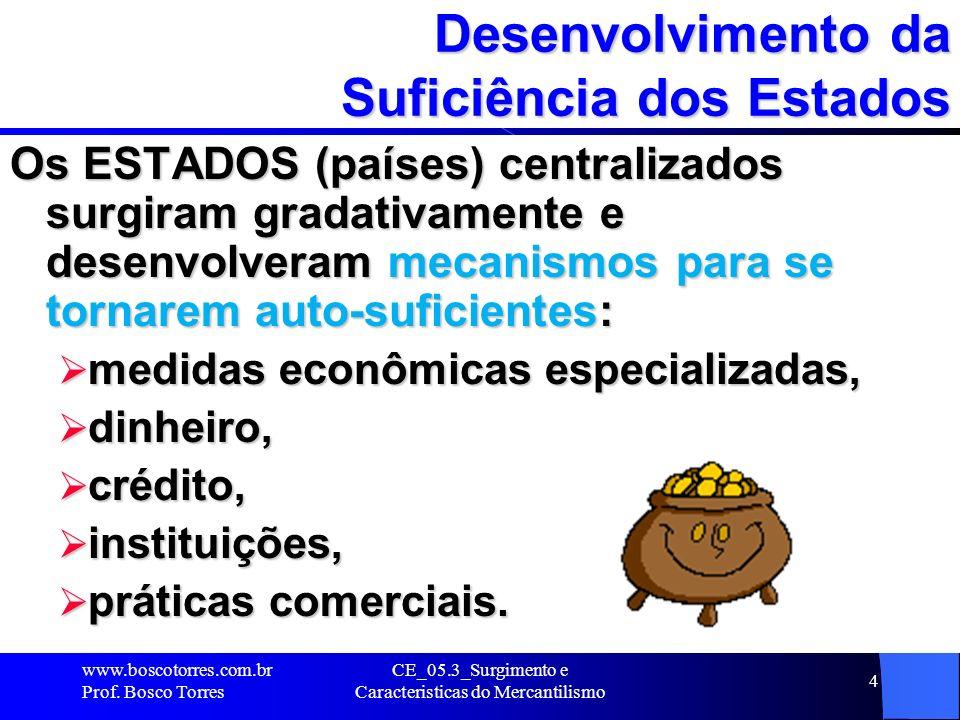 CE_05.3_Surgimento e Caracteristicas do Mercantilismo 4 Desenvolvimento da Suficiência dos Estados Os ESTADOS (países) centralizados surgiram gradativ