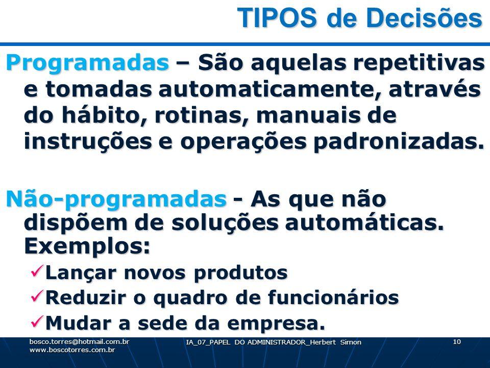 IA_07_PAPEL DO ADMINISTRADOR_Herbert Simon 10 TIPOS de Decisões TIPOS de Decisões Programadas – São aquelas repetitivas e tomadas automaticamente, atr
