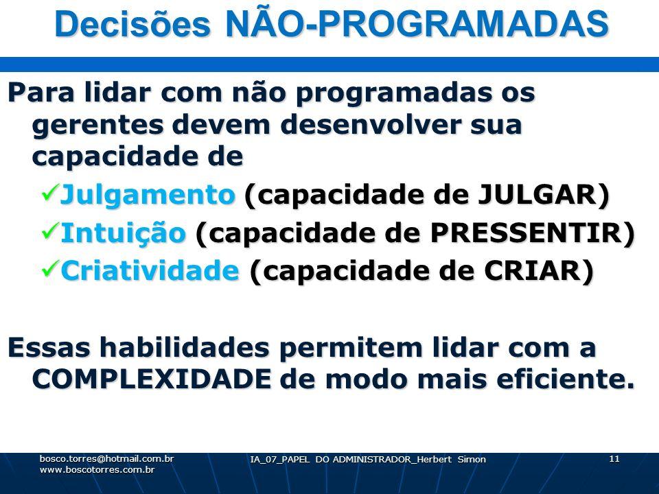 IA_07_PAPEL DO ADMINISTRADOR_Herbert Simon 11 Decisões NÃO-PROGRAMADAS Para lidar com não programadas os gerentes devem desenvolver sua capacidade de