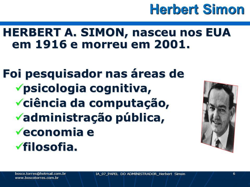 IA_07_PAPEL DO ADMINISTRADOR_Herbert Simon 6 Herbert Simon Herbert Simon HERBERT A. SIMON, nasceu nos EUA em 1916 e morreu em 2001. Foi pesquisador na