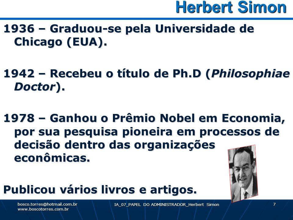 IA_07_PAPEL DO ADMINISTRADOR_Herbert Simon 7 Herbert Simon Herbert Simon 1936 – Graduou-se pela Universidade de Chicago (EUA). 1942 – Recebeu o título