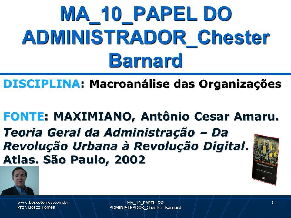 MA_10_PAPEL DO ADMINISTRADOR_Chester Barnard 1 DISCIPLINA: Macroanálise das Organizações FONTE: MAXIMIANO, Antônio Cesar Amaru. Teoria Geral da Admini