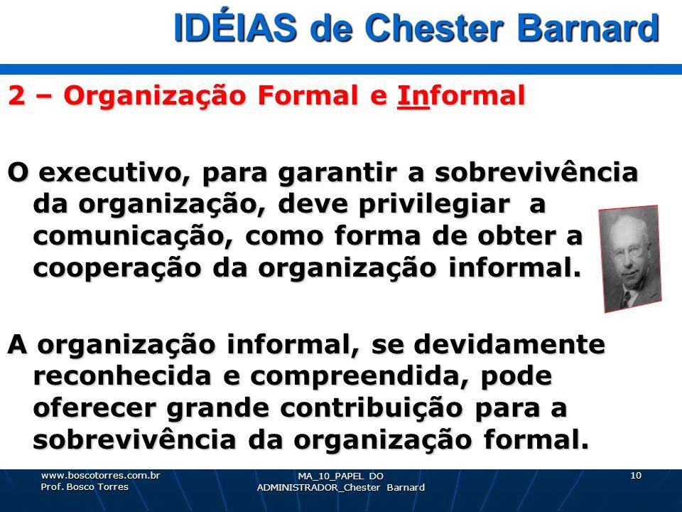 MA_10_PAPEL DO ADMINISTRADOR_Chester Barnard 10 IDÉIAS de Chester Barnard IDÉIAS de Chester Barnard 2 – Organização Formal e Informal O executivo, par