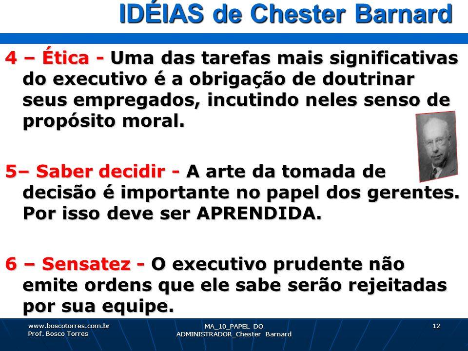 MA_10_PAPEL DO ADMINISTRADOR_Chester Barnard 12 IDÉIAS de Chester Barnard IDÉIAS de Chester Barnard 4 – Ética - Uma das tarefas mais significativas do