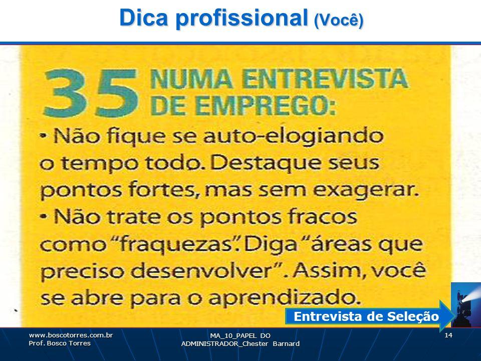 MA_10_PAPEL DO ADMINISTRADOR_Chester Barnard 14 Dica profissional (Você). www.boscotorres.com.br Prof. Bosco Torres Entrevista de Seleção