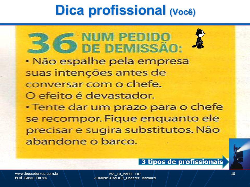 MA_10_PAPEL DO ADMINISTRADOR_Chester Barnard 15 Dica profissional (Você). www.boscotorres.com.br Prof. Bosco Torres 3 tipos de profissionais