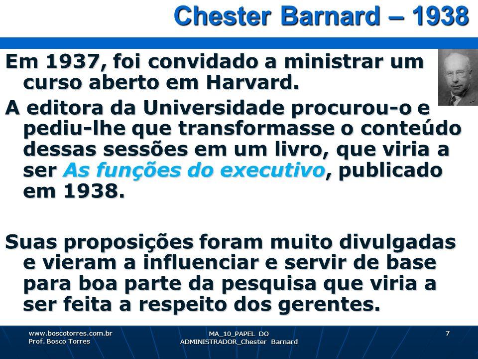 7 Chester Barnard – 1938 Chester Barnard – 1938 Em 1937, foi convidado a ministrar um curso aberto em Harvard. A editora da Universidade procurou-o e