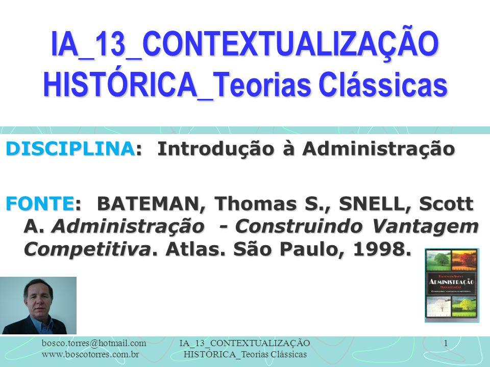 1 IA_13_CONTEXTUALIZAÇÃO HISTÓRICA_Teorias Clássicas DISCIPLINA: Introdução à Administração FONTE: BATEMAN, Thomas S., SNELL, Scott A. Administração -