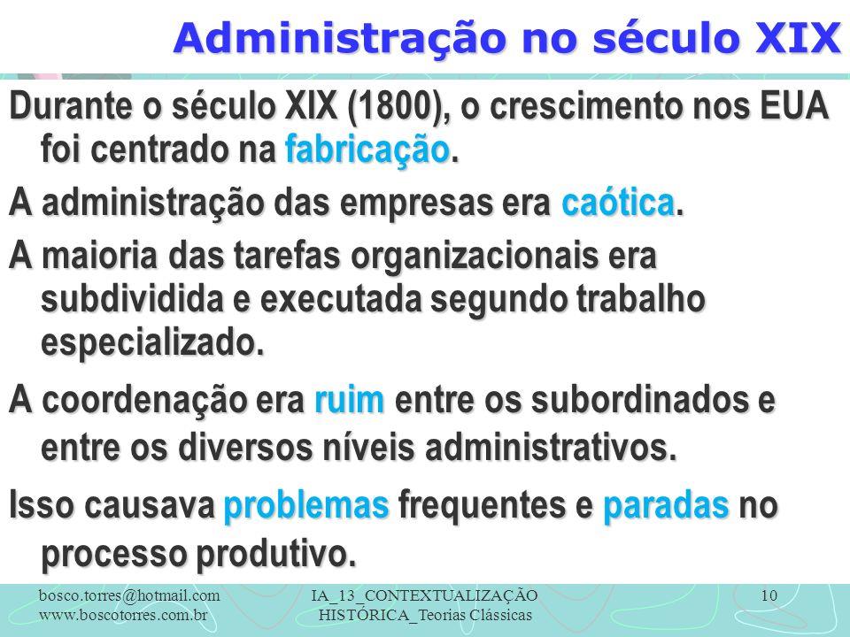 Administração no século XIX 10 Durante o século XIX (1800), o crescimento nos EUA foi centrado na fabricação. A administração das empresas era caótica