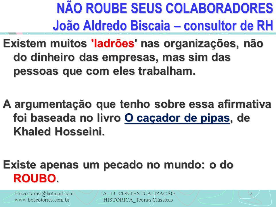 NÃO ROUBE SEUS COLABORADORES João Aldredo Biscaia – consultor de RH Existem muitos 'ladrões' nas organizações, não do dinheiro das empresas, mas sim d