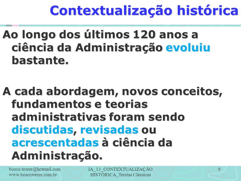 9 Contextualização histórica Ao longo dos últimos 120 anos a ciência da Administração evoluiu bastante. A cada abordagem, novos conceitos, fundamentos