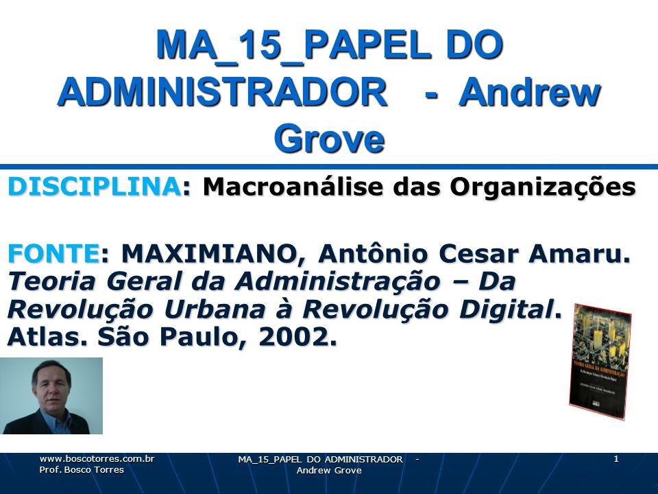MA_15_PAPEL DO ADMINISTRADOR - Andrew Grove 1 DISCIPLINA: Macroanálise das Organizações FONTE: MAXIMIANO, Antônio Cesar Amaru. Teoria Geral da Adminis
